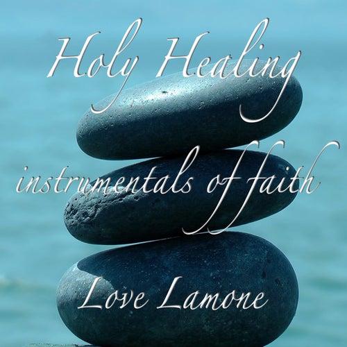 Holy Healing by Love Lamone