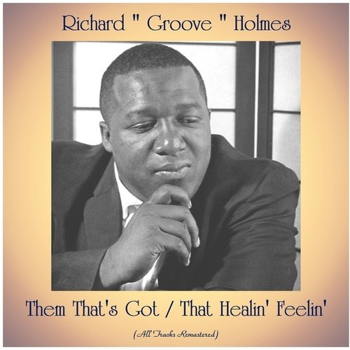 Them That's Got / That Healin' Feelin' (All Tracks Remastered) de Richard Groove Holmes