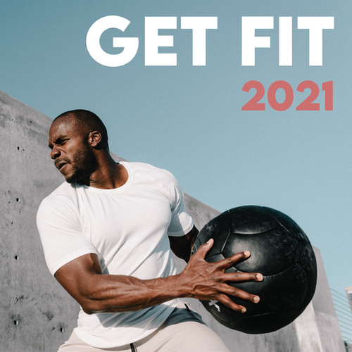 Get Fit 2021 - Workout Playlist by Various Artists