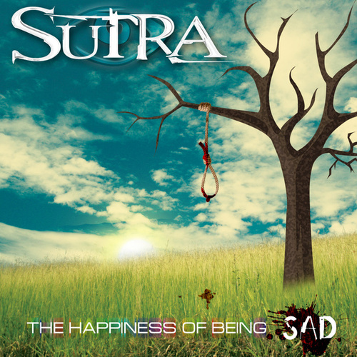 The Happiness Of Being Sad by Sutra