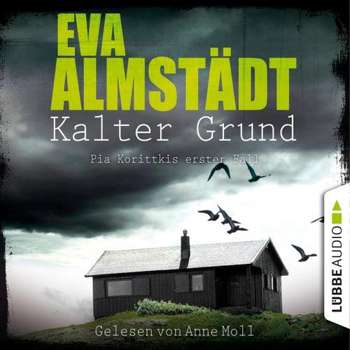 Kalter Grund - Pia Korittkis erster Fall - Kommissarin Pia Korittki 1 (Ungekürzt) von Eva Almstädt