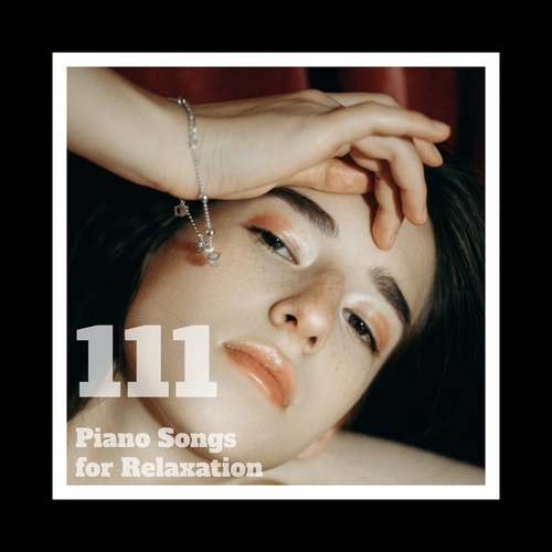 111 Piano Songs for Relaxation by Various Artists