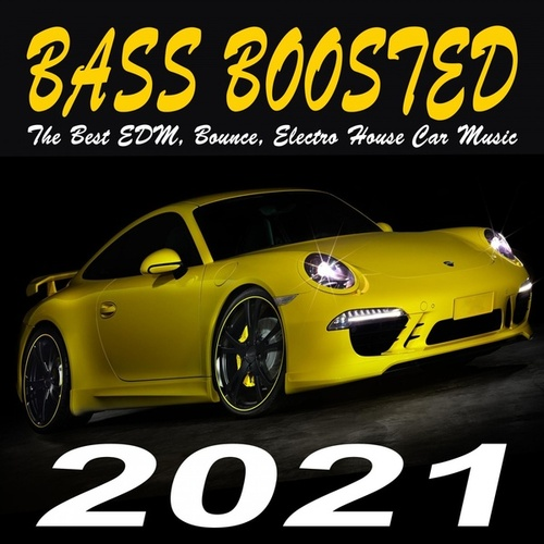 Bass Boosted 2021 (The Best EDM, Bounce, Electro House Car Music Mix) van Various Artists