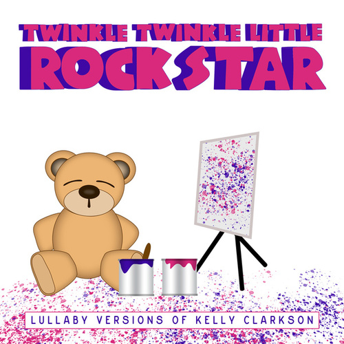 Lullaby Versions of Kelly Clarkson by Twinkle Twinkle Little Rock Star