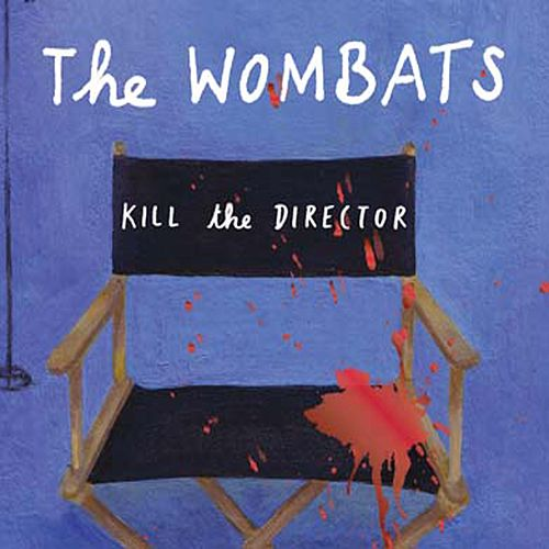 Kill the Director by The Wombats