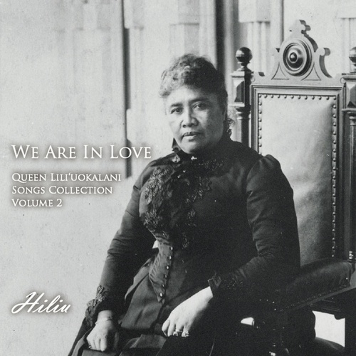 We Are in Love: Queen Lili'uokalani Songs Collection, Vol. 2 by Hiliu
