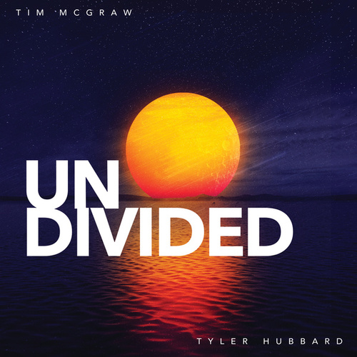 Undivided by Tim McGraw & Tyler Hubbard