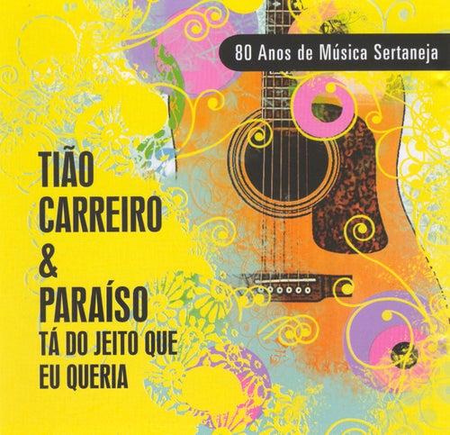 80 Anos de Música Sertaneja - Tá do Jeito Que Eu Queria de Tião Carreiro e Pardinho