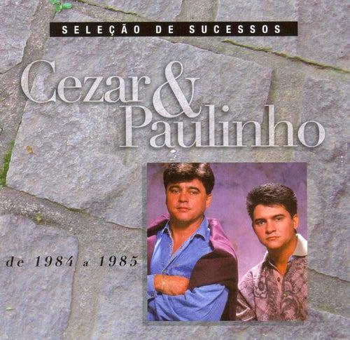 Seleção de Sucessos - 1984 / 1985 de Cezar & Paulinho