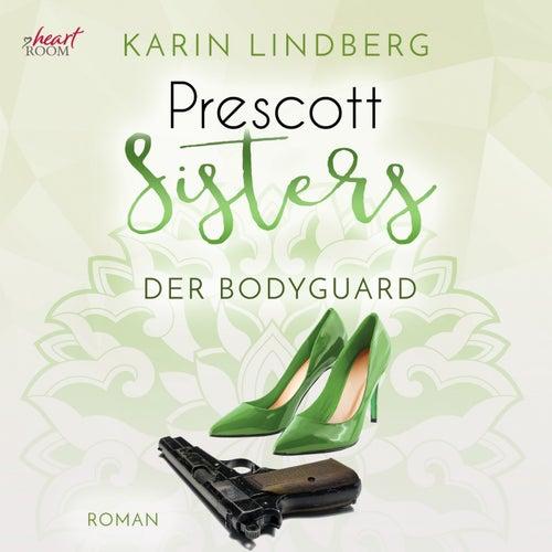 Prescott Sisters (5) - Der Bodyguard von Karin Lindberg