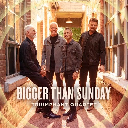 Bigger Than Sunday by Triumphant Quartet