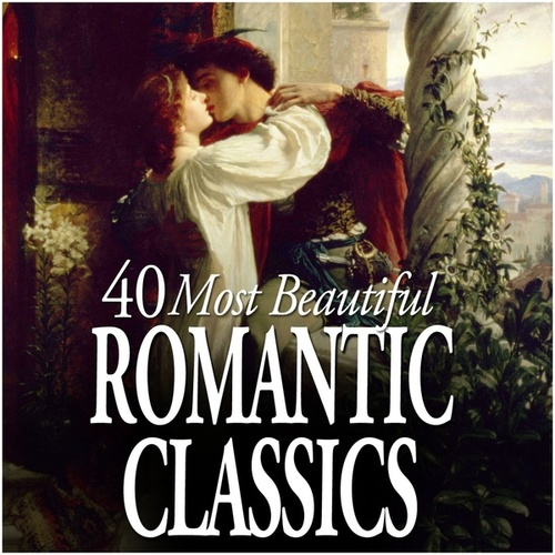 40 Most Beautiful Romantic Classics von Various Artists