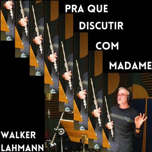 Pra Que Discutir Com Madame von Walker Lahmann