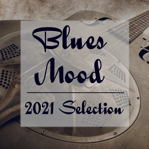 Blues Mood 2021 Selection by Various Artists