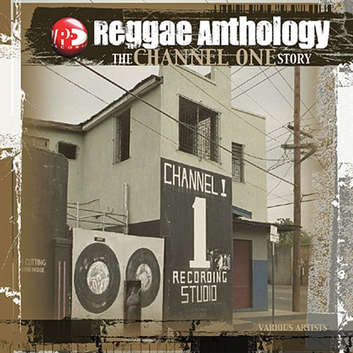 Reggae Anthology: The Channel One Story by Reggae Anthology: The Channel One Story