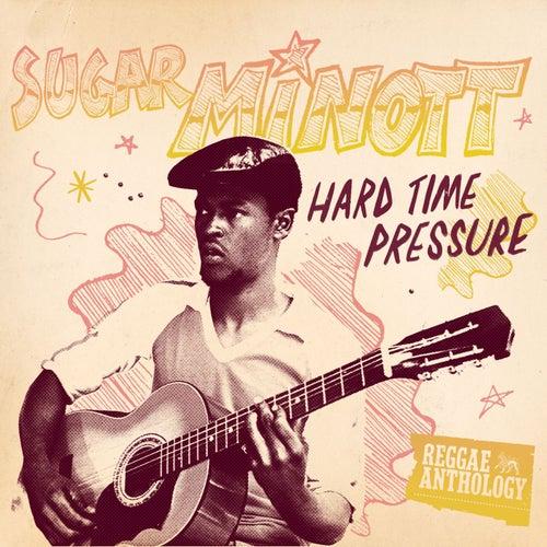 Reggae Anthology: Sugar Minott - Hard Time Pressure by Sugar Minott