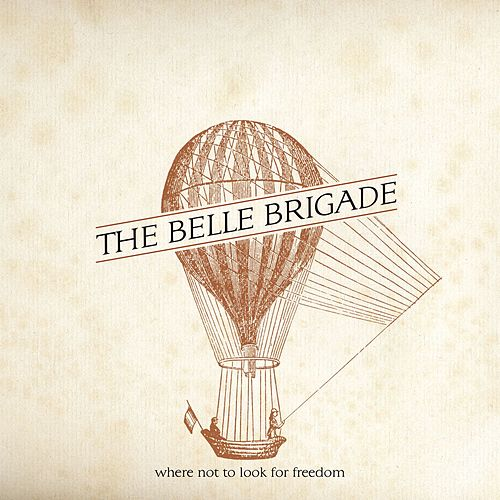 Where Not To Look For Freedom by The Belle Brigade