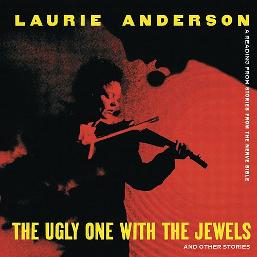 The Ugly One With The Jewels And Other Stories de Laurie Anderson