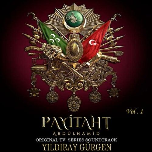 Payitaht Abdülhamid (Original Tv Series Soundtrack, Vol. 1) von Yıldıray Gürgen