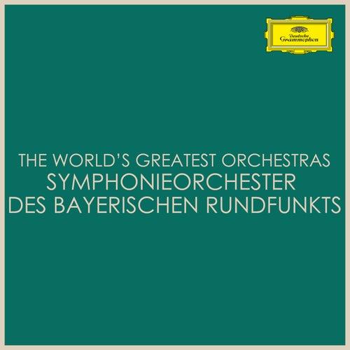The World's Greatest Orchestras -  Symphonieorchester des Bayerischen Rundfunks by Symphonie-Orchester des Bayerischen Rundfunks