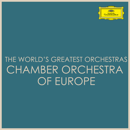 The World's Greatest Orchestras -  Chamber Orchestra of Europe by Chamber Orchestra of Europe