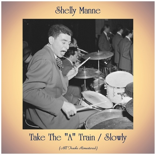 Take The 'A' Train / Slowly (All Tracks Remastered) by Shelly Manne