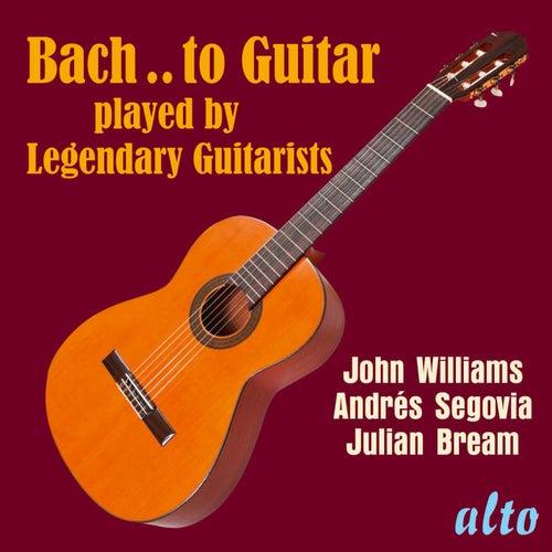 Bach..to Guitar - Julian Bream, Andrés Segovia, John Williams by Julian Bream