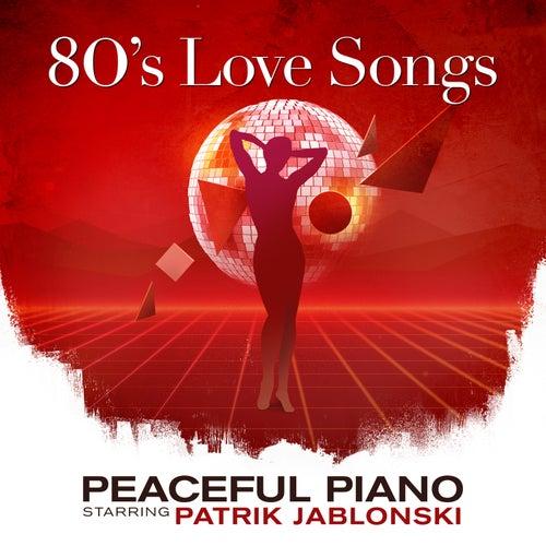 80's Love Songs: Peaceful Piano by Patrik Jablonski