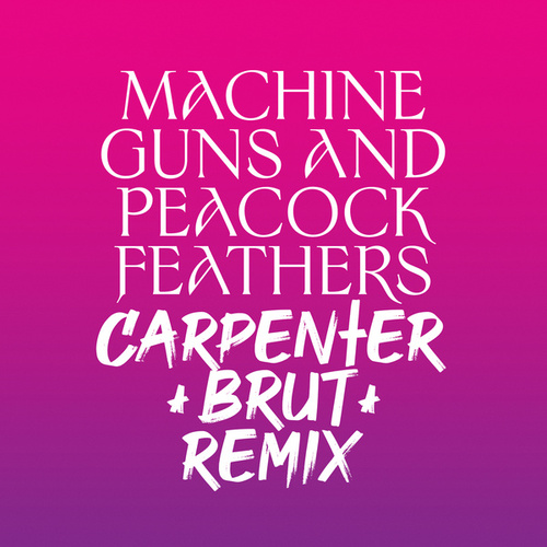 Machine Guns and Peacock Feathers (Carpenter Brut Remix) by Ulver