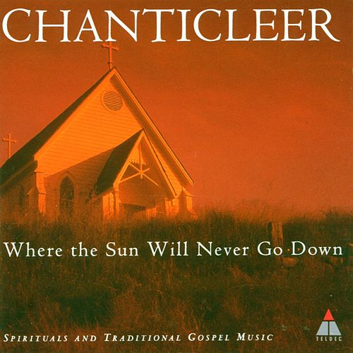 Trad : Where The Sun Will Never Go Down by Chanticleer