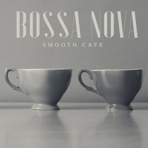 Bossa Nova Smooth Cafe - Relaxing Smooth Jazz Instrumental Music de Various Artists