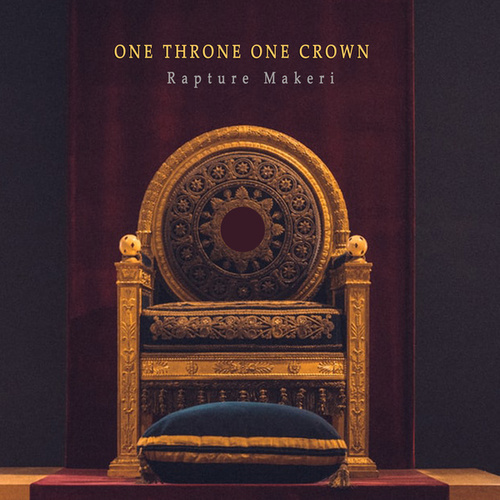 One Throne One Crown by Rapture Makeri