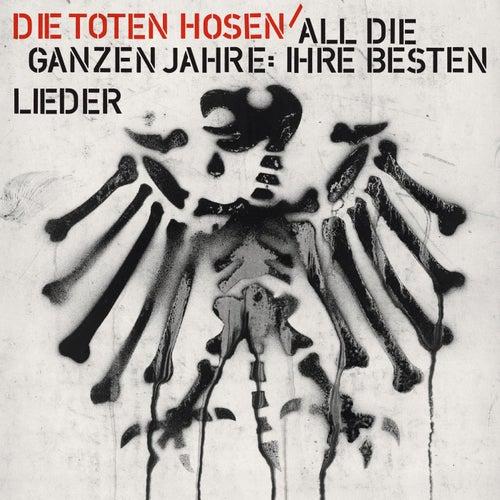 All die ganzen Jahre: Ihre besten Lieder von Die Toten Hosen
