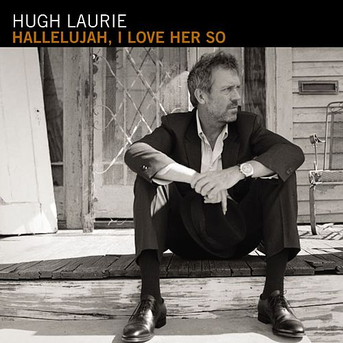 Hallelujah, I Love Her So von Hugh Laurie