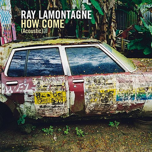 How Come by Ray LaMontagne
