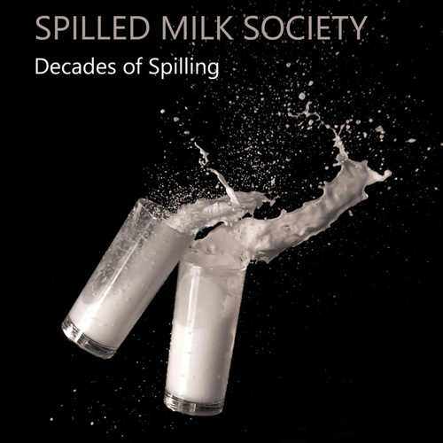 Decades of Spilling by Spilled Milk Society