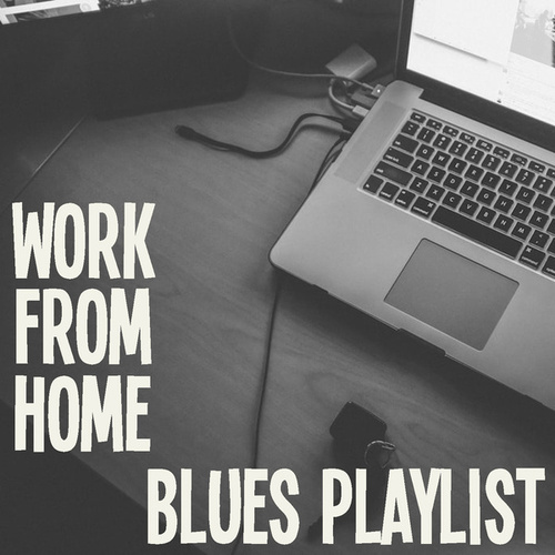 Work From Home Blues Playlist by Various Artists