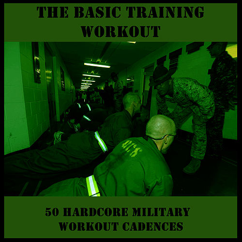 The Basic Training Workout: 50 Hardcore Military Workout Cadences by U.S. Drill Sergeant Field Recordings