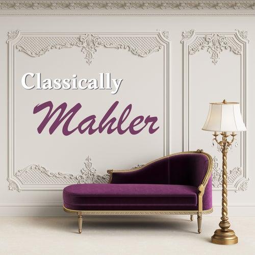 Classically Mahler by Gustav Mahler
