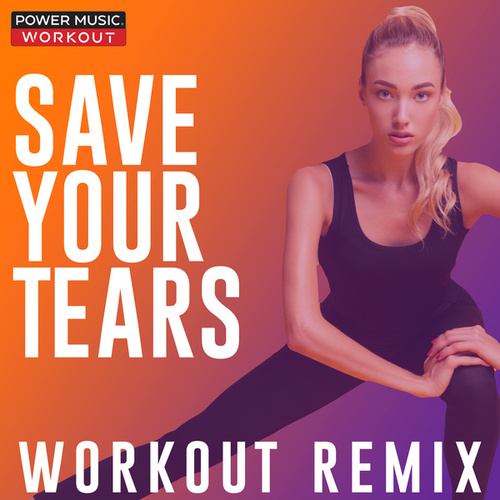 Save Your Tears - Single fra Power Music Workout