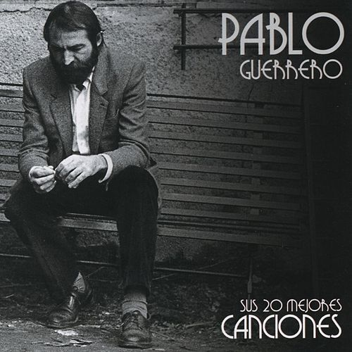 Sus 20 mejores canciones de Pablo Guerrero