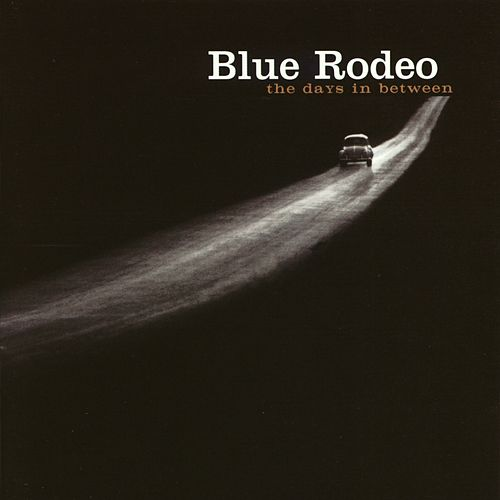 The Days In Between by Blue Rodeo
