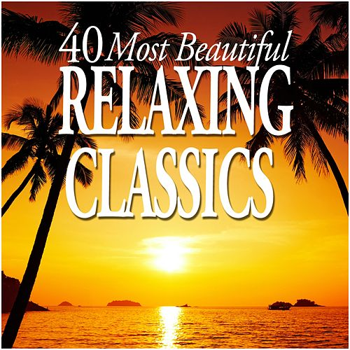 40 Most Beautiful Relaxing Classics de Various Artists