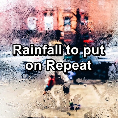 Rainfall to put on Repeat by Calming Sounds