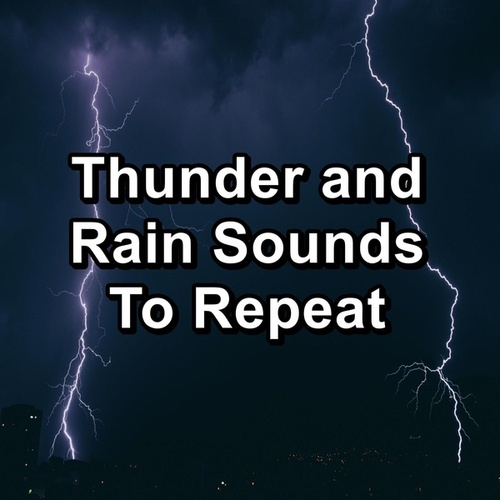 Thunder and Rain Sounds To Repeat by Deep Sleep Meditation
