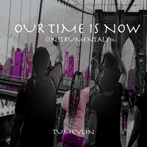 Our Time Is Now (Instrumental) by Tumeylin