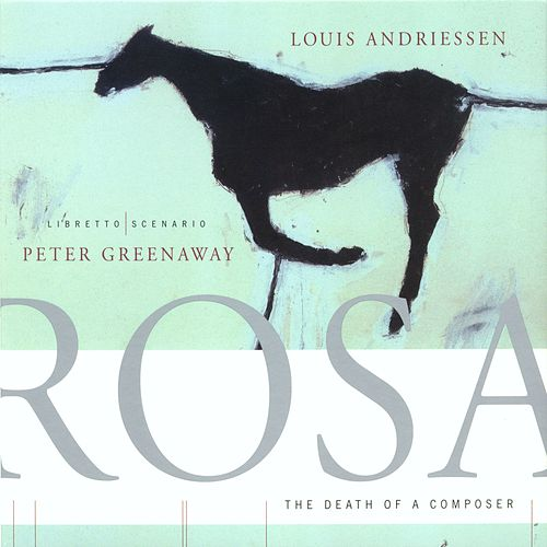 Rosa, The Death of a Composer by Louis Andriessen