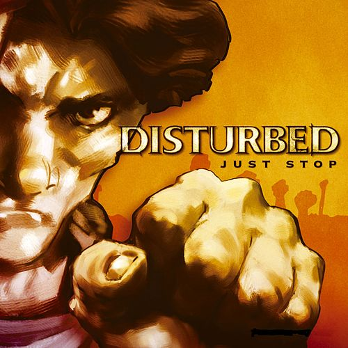 Just Stop by Disturbed