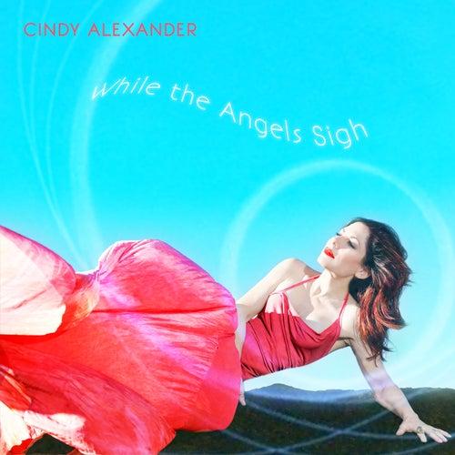 While the Angels Sigh von Cindy Alexander
