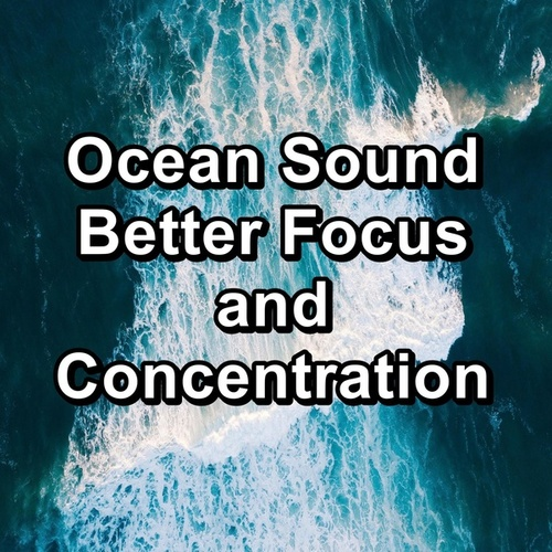 Ocean Sound Better Focus and Concentration by Dr. Meditation